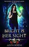 Bright is Her Sight (The School of Necessary Magic #2)