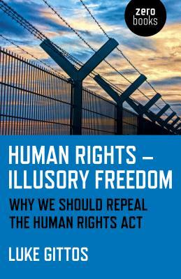 Human Rights - Illusory Freedom: Why We Should Repeal the Human Rights Act