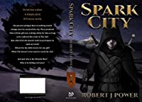 Spark City: Book One of the Spark City Cycle