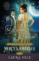 So Rough a Course (Elizabeth Elliot's Story - Mercy's Embrace #1)