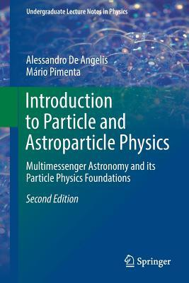 Introduction to Particle and Astroparticle Physics: Multimessenger Astronomy and Its Particle Physics Foundations