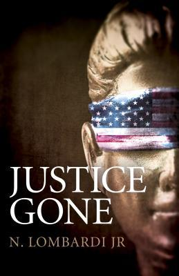 Justice Gone by N. Lombardi Jr.