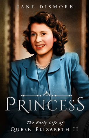 Princess:  The Early Life of Queen Elizabeth II