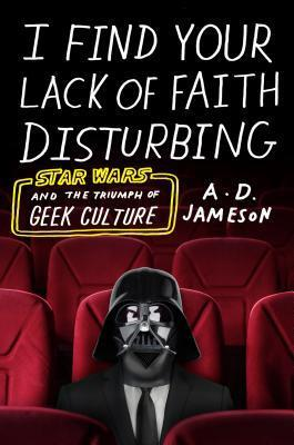 I Find Your Lack of Faith Disturbing by A.D. Jameson