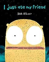 I Just Ate My Friend