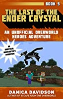 The Last of the Ender Crystal (Unofficial Overworld Heroes Adventures, #5)
