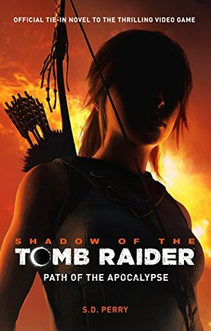 Shadow of the Tomb Raider by S. D. Perry