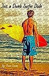 Just a Dumb Surfer Dude (Just a Dumb Surfer Dude, #1)