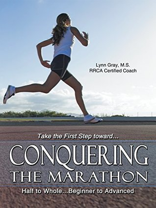 Conquering the Marathon: Half to Whole…Beginner to Advanced
