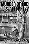 Murder of the U.S. Attorney: Congressman Sickles' Crime of Passion in 1859