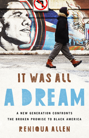 It was all a dream : a new generation confronts the broken promise to Black America / Reniqua Allen