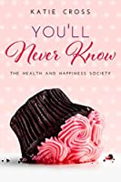 You'll Never Know (Health and Happiness Society Series #3)