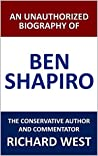 An Unauthorized Biography of Ben Shapiro: The Conservative Author and Commentator