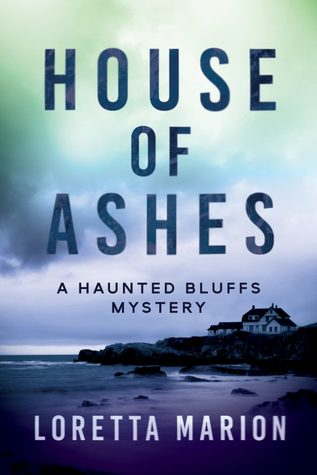 House of Ashes (A Haunted Bluffs Mystery #1)