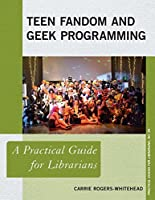 Teen Fandom and Geek Programming: A Practical Guide for Librarians (Practical Guides for Librarians)