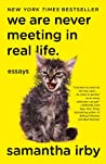 We Are Never Meeting in Real Life.: Essays