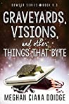 Graveyards, Visions, and Other Things that Byte