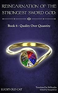 Reincarnation of the Strongest Sword God: Book 6 - Quality Over Quantity