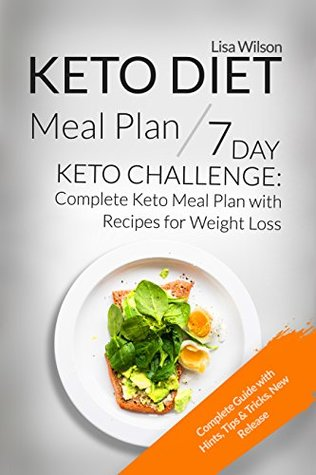 Keto Diet Meal Plan 7 Day Keto Challenge Complete Keto Meal Plan With Recipes For Weight Loss By Lisa Wilson