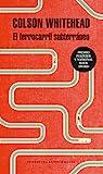 El ferrocarril subterráneo by Colson Whitehead