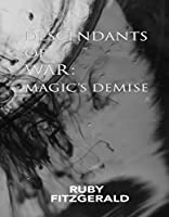 Descendants of War: Magic's Demise (Harmonies of War)
