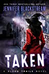 Taken (Blood Trails, #3)