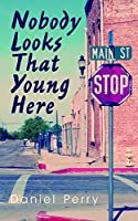 Nobody Looks That Young Here (Essential Prose Book 147)