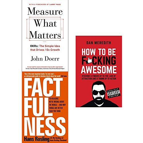 Measure What Matters / Factfulness / How to be F*cking Awesome