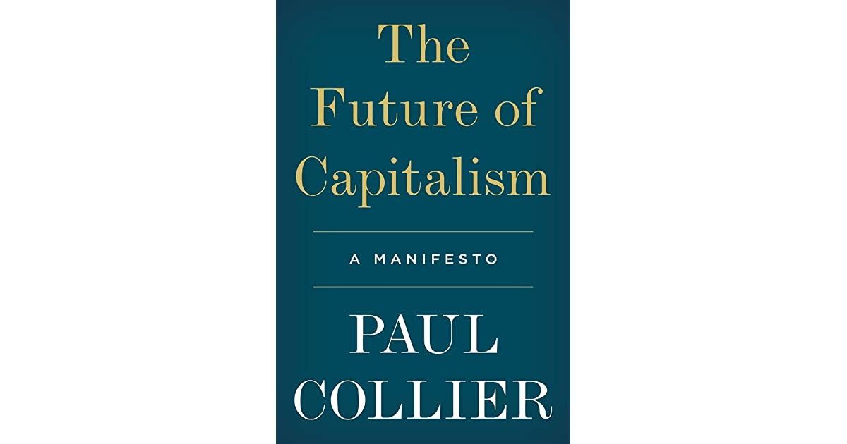The Future of Capitalism: Facing the New Anxieties by Paul Collier