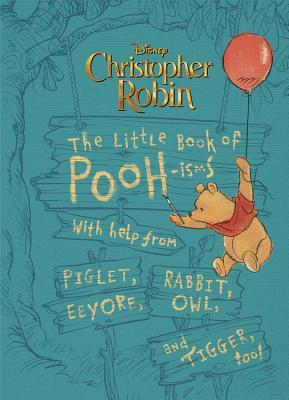 Christopher Robin: The Little Book of Pooh-isms: With help from Piglet, Eeyore, Rabbit, Owl, and Tigger, too!