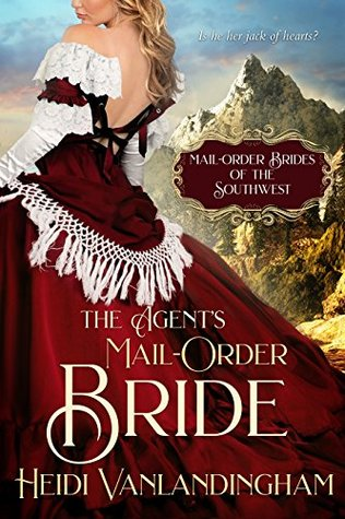 The Agent's Mail-Order Bride: A Fake Relationship Historical Western Romance (Mail-Order Brides of the Southwest, #6)