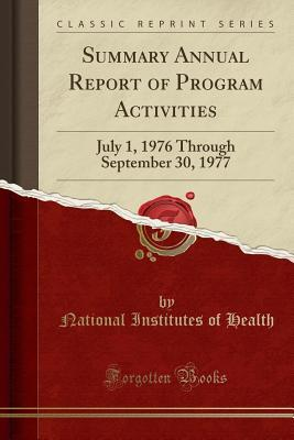 Summary Annual Report of Program Activities: July 1, 1976 Through September 30, 1977 (Classic Reprint)