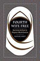 Fourth Wife Free: Questioning the Claims for Polygamy in Muslim Countries