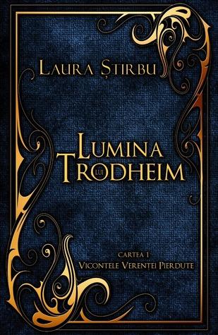 Lumina Lui Trodheim (Vicontele Verenței Pierdute, #1)