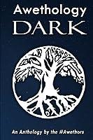 Awethology Dark: An Anthology by the #Awethors