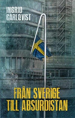 Från Sverige till Absurdistan Ingrid Carlqvist