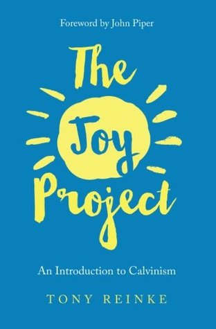 The Joy Project: An Introduction to Calvinism, with Study Guide