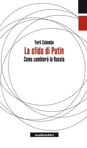 La sfida di Putin. Come cambierà la Russia
