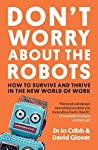 Don't Worry About the Robots: How to survive and thrive in the new world of work (10 Minute)