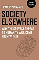 Society Elsewhere: Why the Gravest Threat to Humanity Will Come From Within