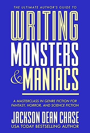 Writing Monsters and Maniacs: A Masterclass in Genre Fiction for Fantasy, Horror, and Science Fiction (The Ultimate Author's Guide Book 3)