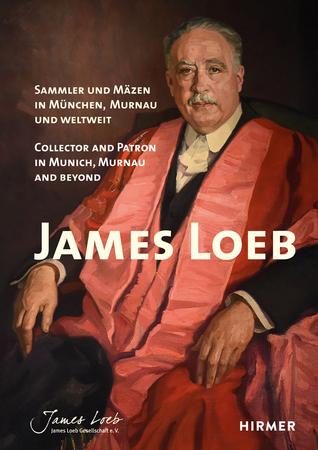 James Loeb: Collector and Patron in Munich, Murnau and Beyond H. Mayer, B. Salmen