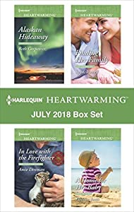 Harlequin Heartwarming July 2018 Box Set: Alaskan Hideaway\In Love with the Firefighter\Finding Her Family\A Home for Her Baby