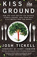 Kiss the Ground: How the Food You Eat Can Reverse Climate Change, Heal Your Body  Ultimately Save Our World