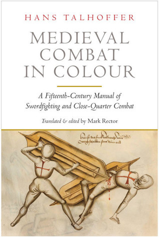 Medieval Combat in Colour: A Fifteenth-Century Manual of Swordfighting and Close-Quarter Combat