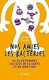 Nos amies les bactéries (Essais et documents)