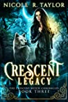Crescent Legacy (The Crescent Witch Chronicles #3)