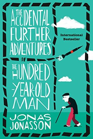 The Accidental Further Adventures of the Hundred-Year-Old Man (The Hundred-Year-Old Man, #2)
