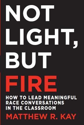 Not Light, but Fire by Matthew R. Kay