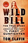 Wild Bill: The True Story of the American Frontier's First Gunfighter
